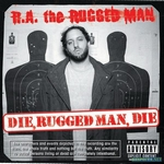 R.A. THE RUGGED MAN - Die, Rugged Man, Die : NATURE SOUNDS (US)