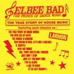 ELBEE BAD THE PRINCE OF DANCE MUSIC - The True Story Of House Music : 2LP