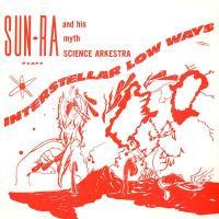 SUN RA AND HIS MYTH SCIENCE ARKESTRA - Interstellar Low Ways : LP