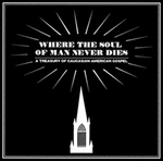 VARIOUS - Where The Soul Of Man Never Dies: A Treasury Of Caucasian-American Gospel : LP