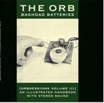 THE ORB - Baghdad Batteries: Orbsessions Vol. III : 2LP