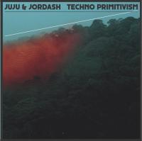 JUJU & JORDASH - Techno Primitivism : 3LP
