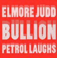 ELMORE JUDD / BULLION - Petrol Laughs : 12inch
