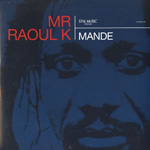 MR RAOUL K - Mande : STILL MUSIC (US)