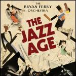 BRYAN FERRY ORCHESTRA - The Jazz Age : BMG RIGHTS MANAGEMENT <wbr>(UK)