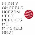 LUDWIG AMADEUS HORZON Feat. PEACHES - Me, My Shelf And I : 12inch+CD