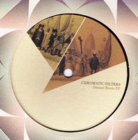 CHROMATIC FILTERS - Distant Roots EP : 12inch