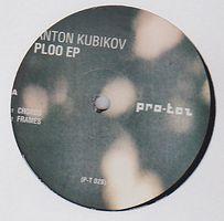 ANTON KUBIKOV - Ploo Ep : PRO-TEZ (RUS)