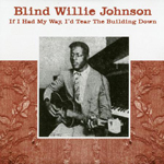 BLIND WILLIE JOHNSON - If I Had My Day I'd Tear The Building Down : LP