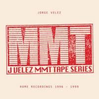 JORGE VELEZ - MMT Tape Series - Home Recordings 1996 - 1999 : 2LP