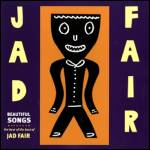 JAD FAIR - beautiful songs : FIRE (US)