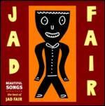 JAD FAIR - Beautiful Songs : CD