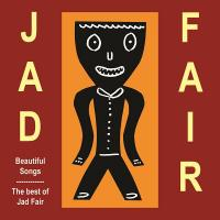 JAD FAIR - Beautiful Songs : 3CD