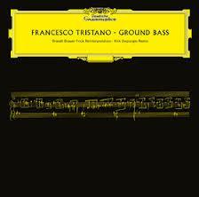 FRANCESCO TRISTANO - Ground Bass : DEUTSCHE GRAMMOPHON (GER)
