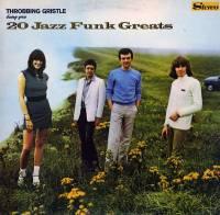 THROBBING GRISTLE - 20 Jazz Funk Greats : MUTE (UK)