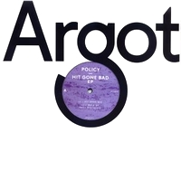 POLICY - Hit Gone Bad EP : ARGOT (US)