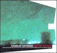 CHARLES HAYWARD - Switch On War : CD