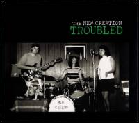 THE NEW CREATION - TROUBLED : CD