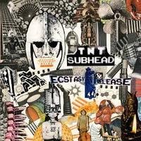 TNT SUBHEAD - Ecstasy & Release : LP
