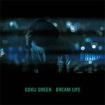 GOKU GREEN - Dream Life : 12inch