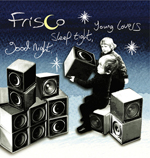 FRISCO - Good Night, Sleep Tight, Young Lovers : 2LP