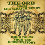 THE ORB FT. LEE SCRATCH PERRY - More Tales From The Orbservatory : COOKING VINYL (UK)