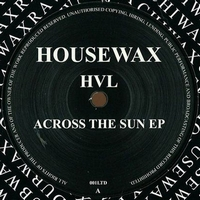 HVL - Across the Sun EP : HOUSEWAX (GER)