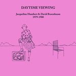 JACQUELINE HUMBERT & DAVID ROSENBOOM - Daytime Viewing : UNSEEN WORLDS (US)