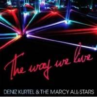 DENIZ KURTEL & THE MARCY ALL STARS - The Way We Live : WOLFANDLAMB (US)