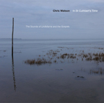 CHRIS WATSON - In St Cuthbert's Time: The Sounds of Lindisfarne and the Gospels : CD