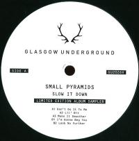 SMALL PYRAMIDS - Slow It Down : GLASGOW UNDERGROUND (UK)