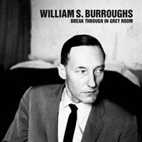 WILLIAM S.BURROUGHS - Break Through In Grey Room : LP