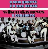 WILSON DAS NEVES E CONJUNTO - O Som Quente E O Das Neves : LP