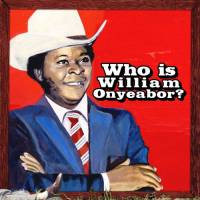 WILLIAM ONYEABOR - Who Is William Onyeabor? : 3LP + DOWNLOAD