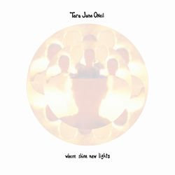 TARA JANE O'NEIL - Where Shine New Lights : CD