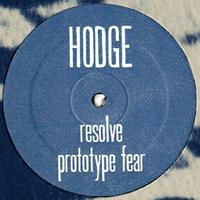 HODGE - Resolve / Prototype Fear : 12inch