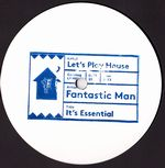 FANTASTIC MAN - It's Essential : LET'S PLAY HOUSE (US)