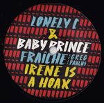 LONELY C & BABY PRINCE - FRAICHE / IRENE IS A HOAX : 7inch