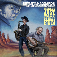 BRYAN AND THE HAGGARDS (FEAT. DR. EUGENE CHADBOURN - Merles Just Wanna Have Fun : LP