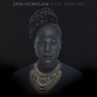ZARA MCFARLANE - If You Knew Her : LP