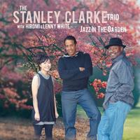 STANLEY CLARKE TRIO with HIROMI & LENNY WHITE - Jazz In The Garden : 2LP