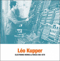 LEO KUPPER - Electronic Works & Voices 1961-1979 : 2LP