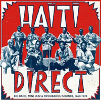 VA - Haiti Direct!-Big Band, Mini Jazz & Twoubadou Sounds, 1960-1978- : 2LP+CD