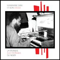MAMMANE SANI ET SON ORGUE - La Musique Electronique du Niger : LP
