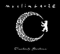 MUSLIMGAUZE - Turkish Berlina : STAALPLAAT (GER)