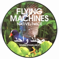 FLYING MACHINES - Native Twice : SOUNDS FAMILIAR (ITA)