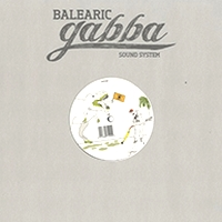 BALEARIC GABBA SOUND SYSTEM - Music for Balearic Gabba Dreams : HELL YEAH (GER)