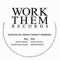 RADIO SLAVE - Repeat Myself Remixes : WORK THEM (UK)