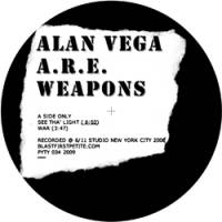 ALAN VEGA WITH A.R.E. WEAPONS - See Tha' Light : BLAST FIRST PETITE (UK)