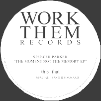 SPENCER PARKER - The Moment Not The Memory EP : WORK THEM (UK)
